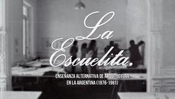La Escuelita: El documental. Enseñanza alternativa de arquitectura en la Argentina de 1976 - 1981
