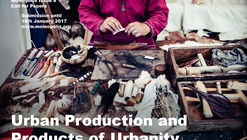 Call for Papers: Urban Production and Products of Urbanity