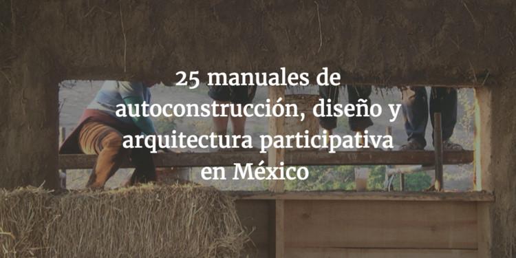 25 manuales de autoconstrucción, diseño y arquitectura participativa en México, parte 1, Cortesía de INBA