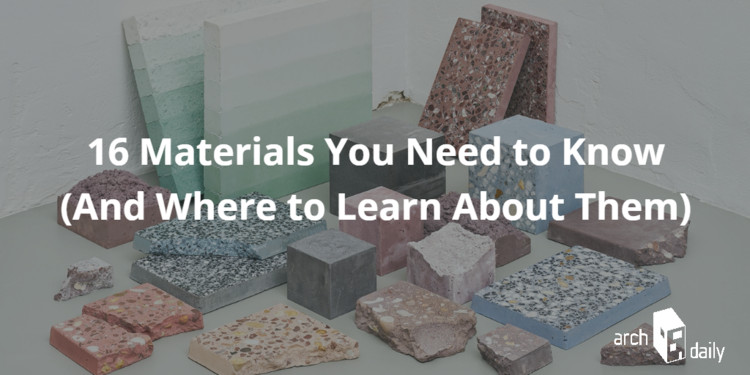 16 Materials Every Architect Needs to Know (And Where to Learn About Them)