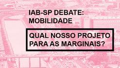 IAB debate: Qual nosso projeto para as marginais?