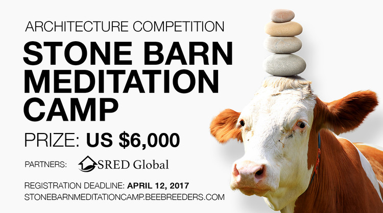 Stone Barn Meditation Camp, Enter the Stone Barn Meditation Camp architecture competition now! US $6,000 worth of prize money! Closing date for registration: APRIL 12, 2017