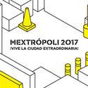 MEXTROPOLI 2017: Gánate un pase a través de ArchDaily México