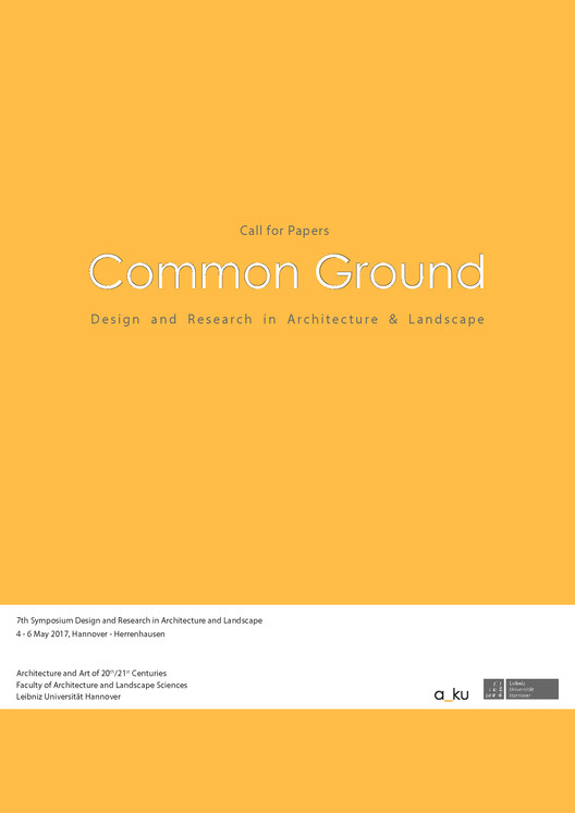 Call for Papers `Common Ground - Design and Research in Architecture & Landscape´ , 7th international Symposium + PhD PeerReview `COMMON GROUND. Design and Research in Architecture & Landscape´
