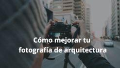 10 consejos para perfeccionar tu fotografía de arquitectura