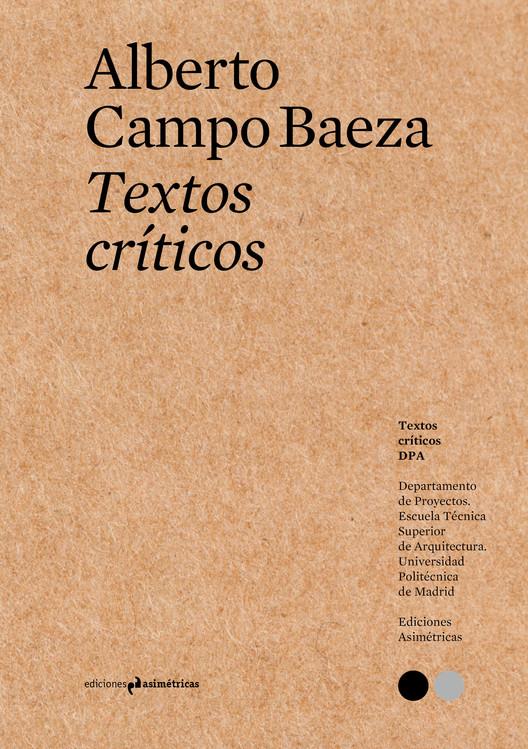 Textos críticos #1: Alberto Campo Baeza / Ediciones Asimétricas
