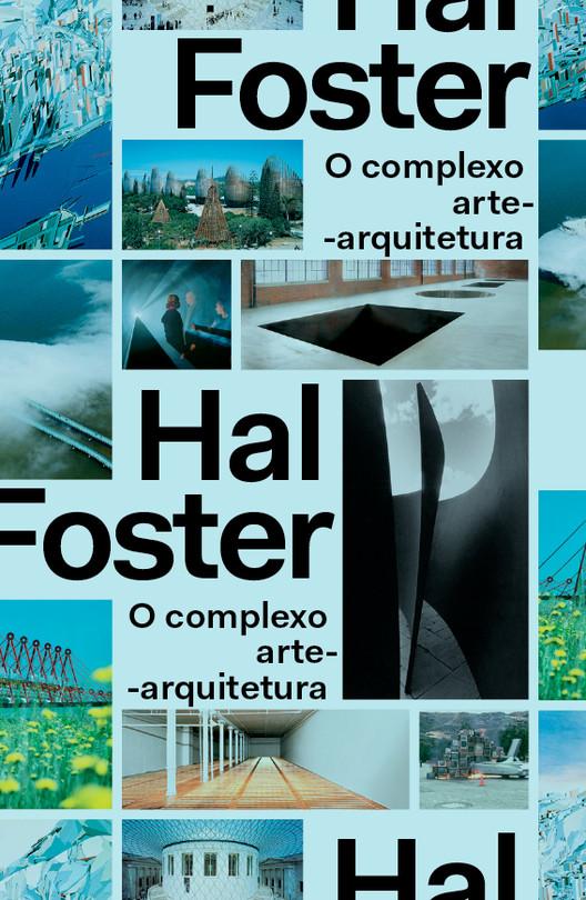 O complexo arte-arquitetura / Hal Foster