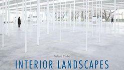 Interior Landscapes: A Visual Atlas / Stefano Corbo