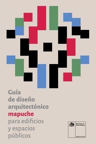 Guía de Diseño Arquitectónico Mapuche para edificios y espacios públicos