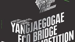 Call for Proposals: Yangjaegogae Eco Bridge Design Competition