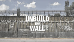 Call for Entries: UNBUILD THE WALL