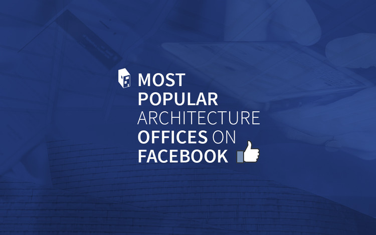 The Most Popular Architecture Offices on Facebook