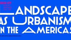 Landscape as Urbanism in the Americas México