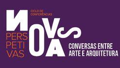 Ciclo de Conferências | Novas Perspetivas: Conversas entre Arte e Arquitetura