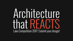 Laka Competition 2017: Architecture that Reacts