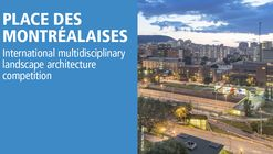 International Multidisciplinary Landscape Architecture Competition - Place des Montréalaises