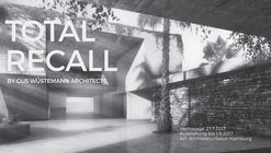 Exhibition: Total Recall by gus wüstemann architects