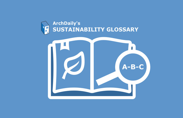 ArchDaily's Sustainability Glossary : A-B-C , © ArchDaily