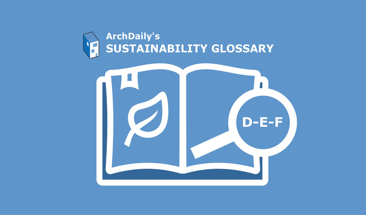 ArchDaily's Sustainability Glossary : D-E-F, © ArchDaily
