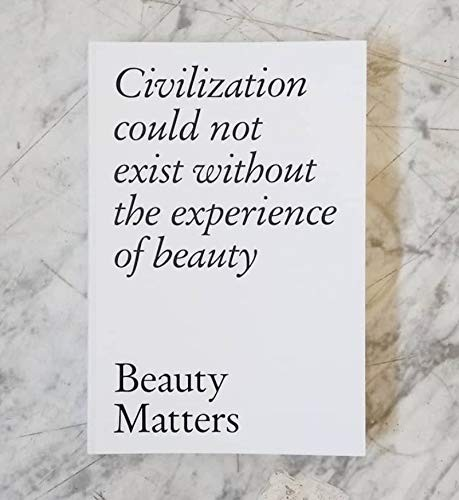 Beauty Matters: Civilisation Could Not Exist Without the Experience of Beauty