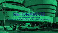 Re-draw.02: Open Call Guggenheim Experimental Architecture Representation