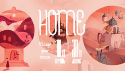 Open Call: HOME: Design Your Dream