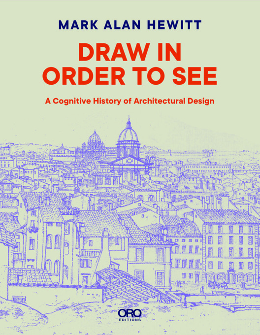 Draw in Order to See: A Cognitive History of Architectural Design