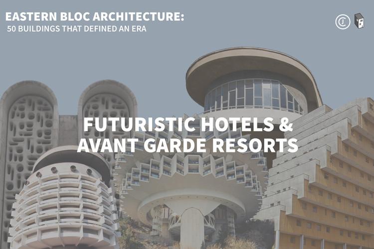 Eastern Bloc Architecture: Futuristic Hotels and Avant-Garde Resorts
