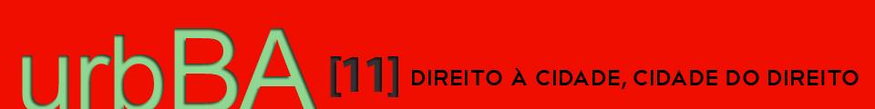 urbBA [11]  Direito à Cidade, Cidade do Direito - Salvador / Bahia, urbBA [11]  Direito à Cidade, Cidade do Direito