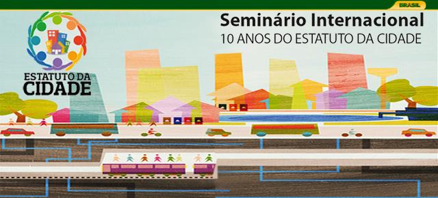 """Seminário Internacional """"10 anos do Estatuto da Cidade"""" / Brasília - DF, Imagem Ministério da Cidades"""