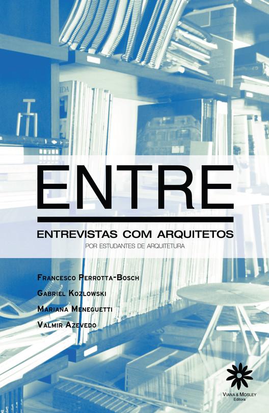 ENTRE - entrevistas com arquitetos por estudantes de arquitetura, Cortesia de Autores