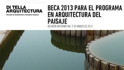 Postulación Beca 2013: Programa en Arquitectura del Paisaje / UTDT