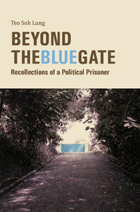 Cover of Teo So Lung's Beyond the Blue Gate: Recollections of a Political Prisoner (Malaysia: Strategic Information and Research Development Centre, 2010). Photo: Fong Hoe Fang
