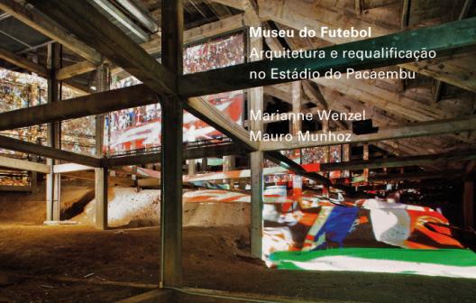 Lançamento do livro Museu do Futebol. Arquitetura e requalificação no Estádio do Pacaembu - Marianne Wenzel e Mauro Munhoz, Capa do livro Museu do Futebol - Foto de Nelson Kon via VItruvius