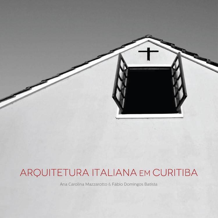 """Livro """"A arquitetura italiana em Curitiba"""" é lançado em Curitiba, Divulgação. Capa."""