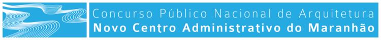 Concurso Nacional – Novo Centro Administrativo do Maranhão