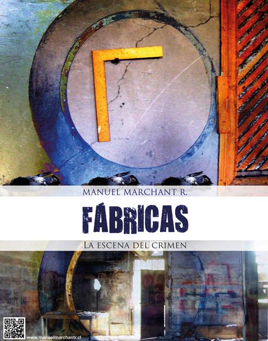 """Exposición """"Fabricas, la escena del crimen"""" / Manuel Marchant"""