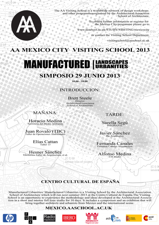 AA MEXICO CITY VISITING SCHOOL 2013 : Manufactured Landscapes/ Manufactured Urbanities / Simposio 29 Junio 2013