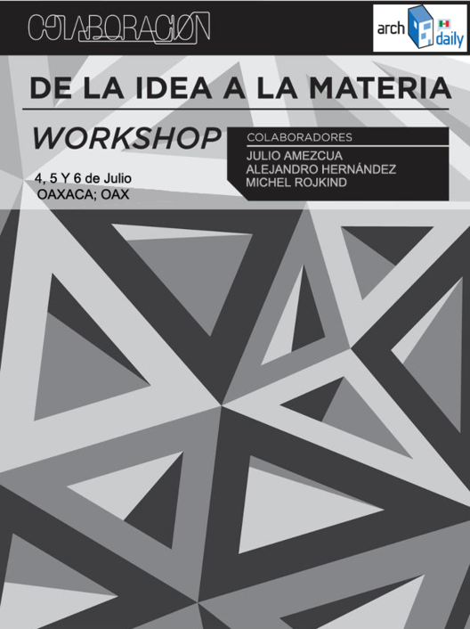 Workshop Colaboración / De la Idea a la Materia Oaxaca