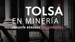 """Fotografía de Arquitectura: Exposición """"Tolsá en Minería. Fotografías de Joaquín Bérchez"""""""
