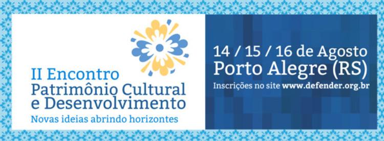 """II Encontro """"Patrimônio Cultural e Desenvolvimento"""" em Porto Alegre"""