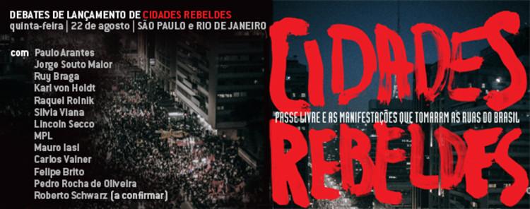 """Lançamento do livro """"Cidades rebeldes - Passe Livre e as manifestações que tomaram as ruas do Brasil"""" e ciclo de debates"""