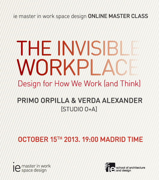 IE Master in Works Space Design Introduces: The Invisible Workplace / Design for how we work (and think)