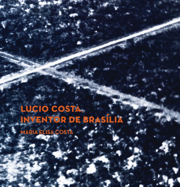 """Lançamento do livro """"Lucio Costa, Inventor de Brasília"""", na Escola da Cidade"""