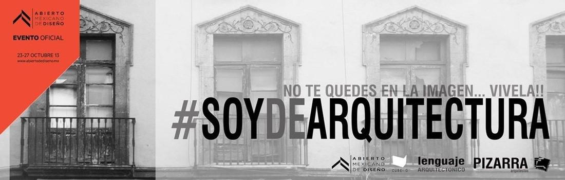 #SOYARQUITECTURA / Abierto Mexicano de Diseño
