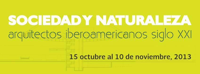 Sociedad y naturaleza: Arquitectos iberoamericanos siglo XXI / Museo Nacional de Arquitectura