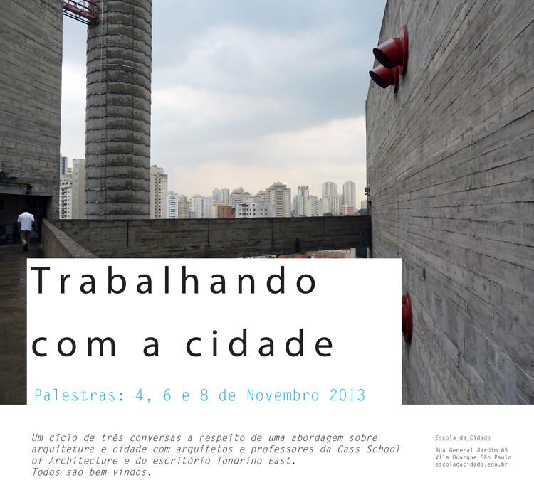 """Ciclo de palestras """"Trabalhando com a Cidade/ Working with the City"""", na Escola da Cidade , Cortesia de Escola da Cidade"""