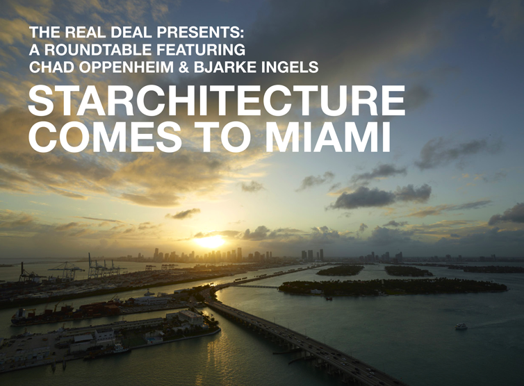 Starchitecture Comes to Miami: Chad Oppenheim & Bjarke Ingels in a Roundtable