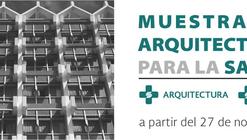 Muestra de Arquitectura para la Salud / Museo Nacional de Arquitectura