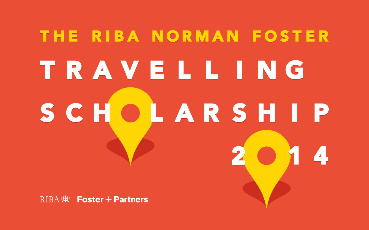 2014 RIBA Norman Foster Travelling Scholarship Call for Entries